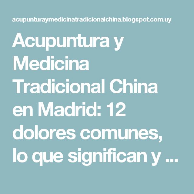 Acupuntura y Medicina Tradicional China en Madrid: 12 dolores comunes, lo que significan y cómo sanarlos