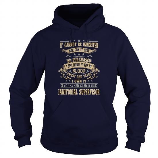 JANITORIAL SUPERVISOR T Shirts, Hoodies, Sweatshirts. GET ONE ==> https://www.sunfrog.com/LifeStyle/JANITORIAL-SUPERVISOR-92167251-Navy-Blue-Hoodie.html?41382