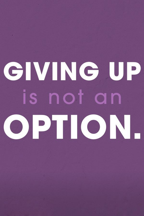 Giving Up Is Not An Option Fat Loss Pinterest Quotes Life