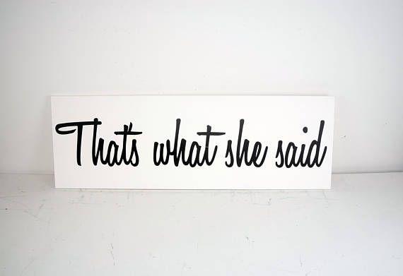 Thatu0027s What She Said   Thatu0027s What   Funny Sign   Bedroom Decor    Bachelorette Gift