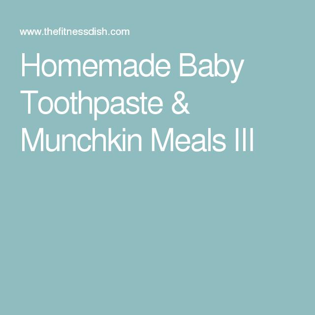 Homemade Baby Toothpaste & Munchkin Meals III