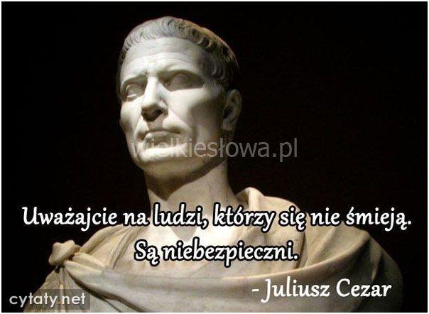 Uważajcie Na Ludzi Którzy Juliusz Cezar Człowiek