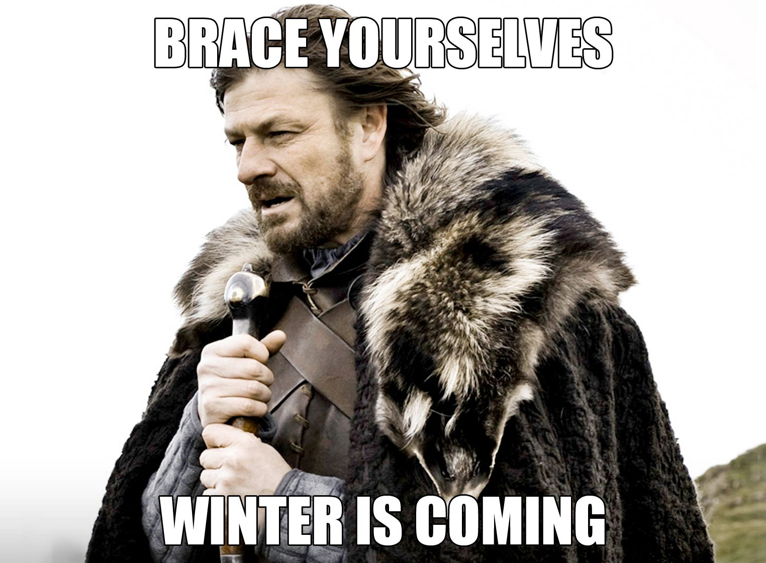 Brace yourselves, Winter is coming.