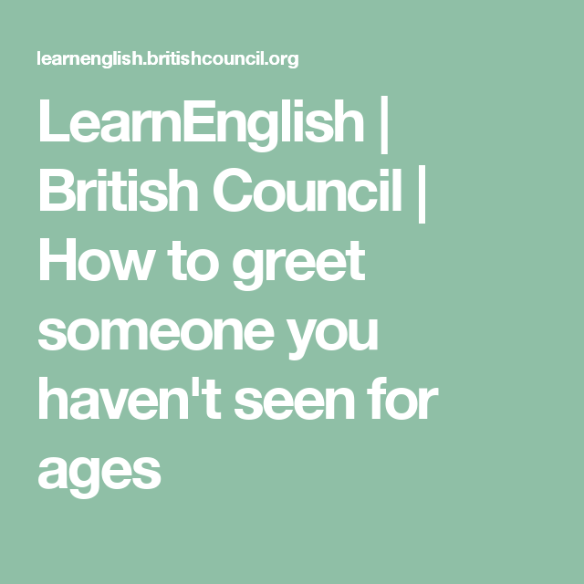 Learnenglish british council how to greet someone you havent learnenglish british council how to greet someone you havent seen for ages m4hsunfo