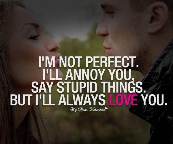 I M Not Perfect Perfect Boyfriend Quotes Love Quotes For Boyfriend Boyfriend Quotes