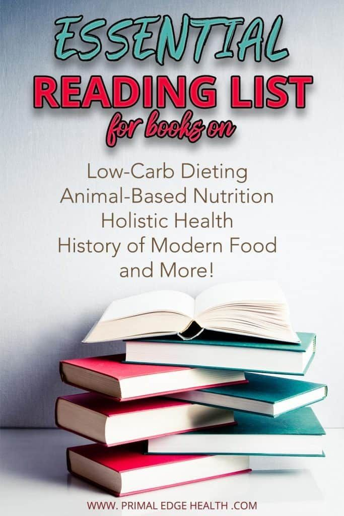Let the Primal Edge Health Recommended Reading List guide you through the topics of diet, nutrition, history, philosophy, and worldview formation. #books #toread #2020 #diet #nutrition #lowcarb #keto #carnivore #meat #animalbased #modern #food #holistic #health #recommended #eating #lifestyle #gut #best #andwellness #healthy #cookbooks #recipe #diet #list #reading #history #worldview