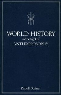 World History in the light of Anthroposophy  and as a Foundation of the Human Spirit  By Rudolf Steiner