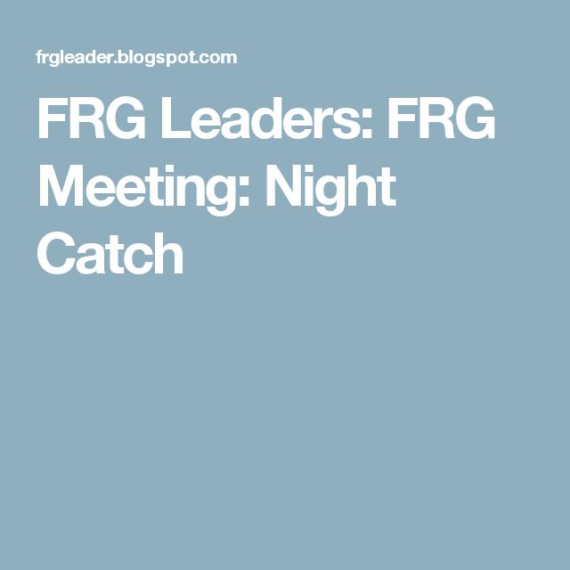 FRG Leaders: FRG Meeting: Night Catch