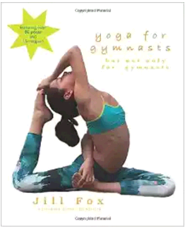 yoga for gymnasts a book with over 80 poses gymnasts can