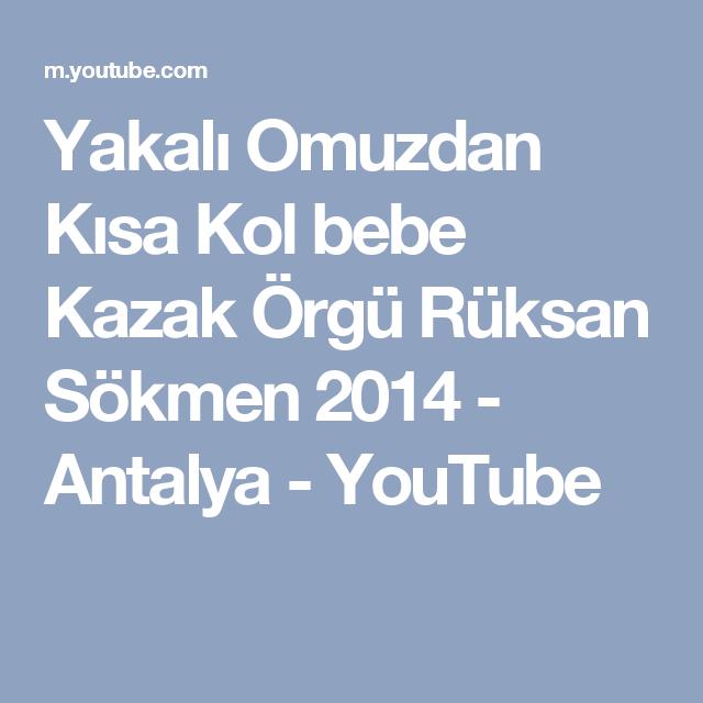 Yakalı Omuzdan Kısa Kol bebe Kazak Örgü Rüksan Sökmen 2014 - Antalya - YouTube