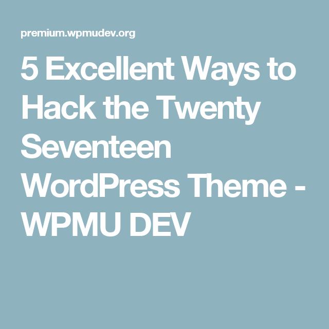 5 Excellent Ways to Hack the Twenty Seventeen WordPress Theme - WPMU