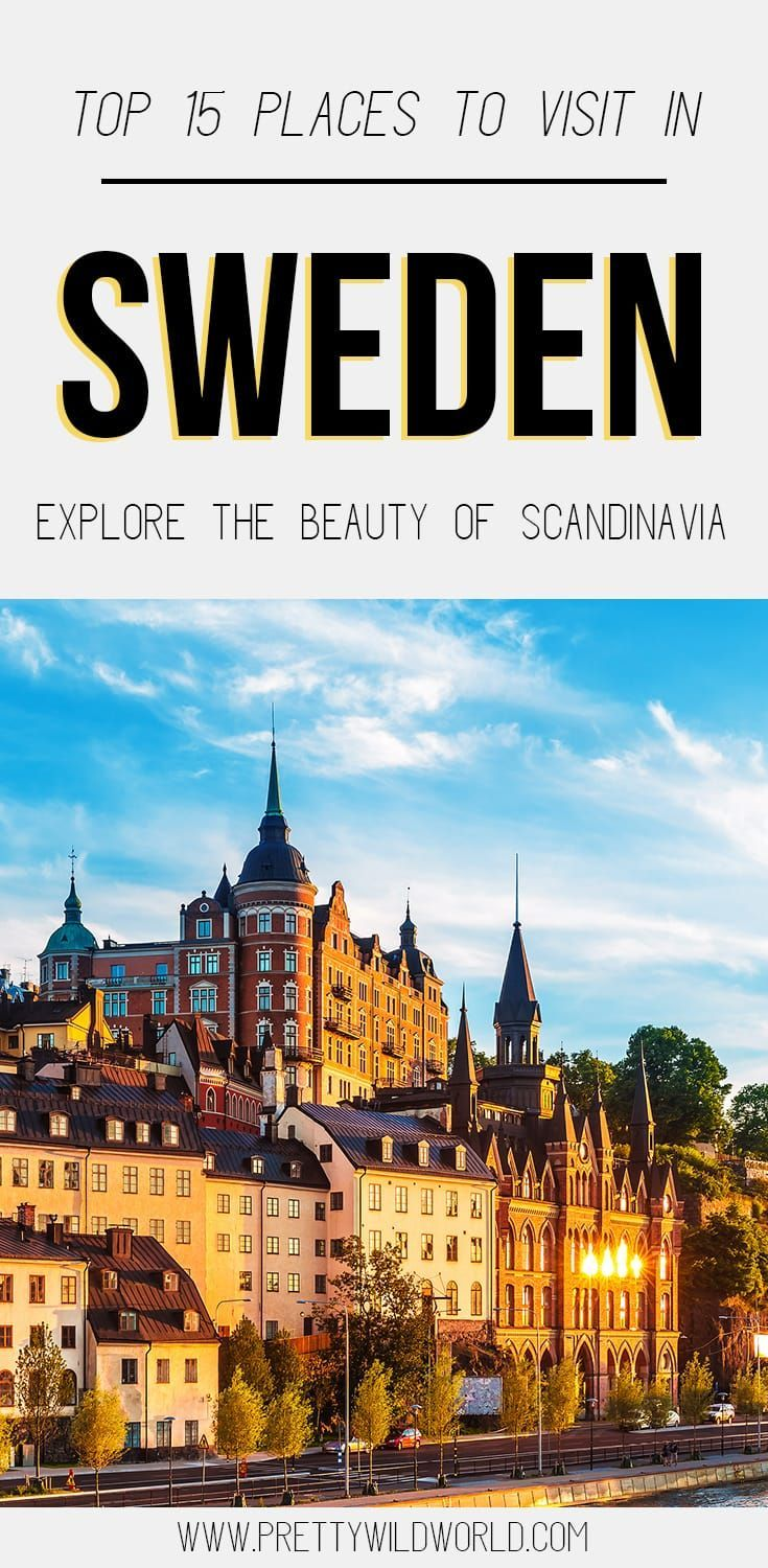 Top 15 Places To Visit In Sweden From Big Cities To Beautiful Country Side Sweden