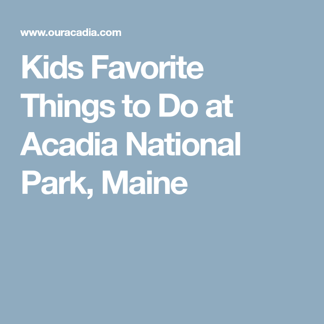 Kids Favorite Things to Do at Acadia National Park, Maine