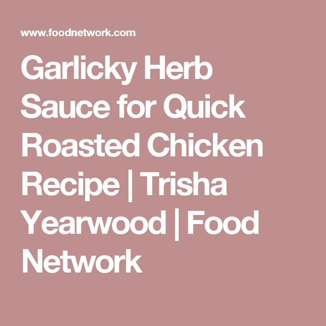 Garlicky Herb Sauce For Quick Roasted Chicken Recipe In 2019
