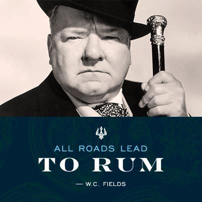 """All roads lead to rum"" -W.C. Fields We won't disagree.."
