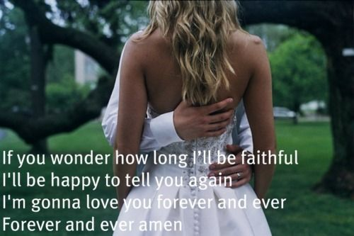 if you wonder how long I'll be faithful I'll be happy to tell you again; I'm gonna love you forever and ever, forever and ever amen. <3