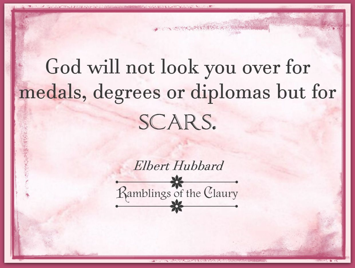 God will not look you over for medals, degrees or diplomas but for scars #life #scar #God