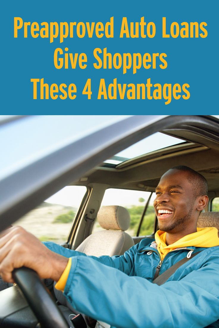 Preapproved Auto Loans Give Shoppers These 4 Advantages Car Loans Car Finance Preapproval