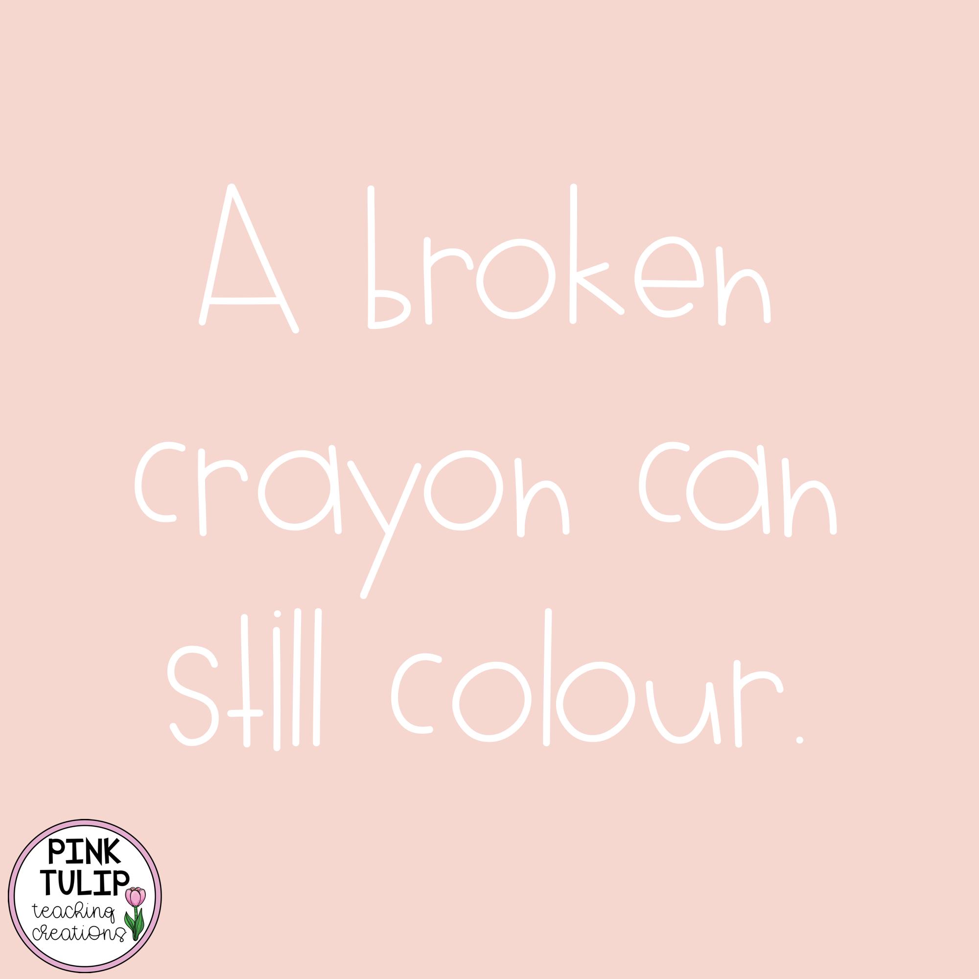 A Broken Crayon Can Still Colour Quote