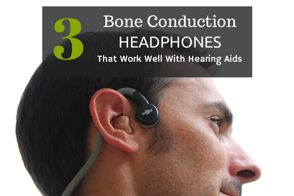 Bone Conduction Headphones that Work with Hearing Aids ...