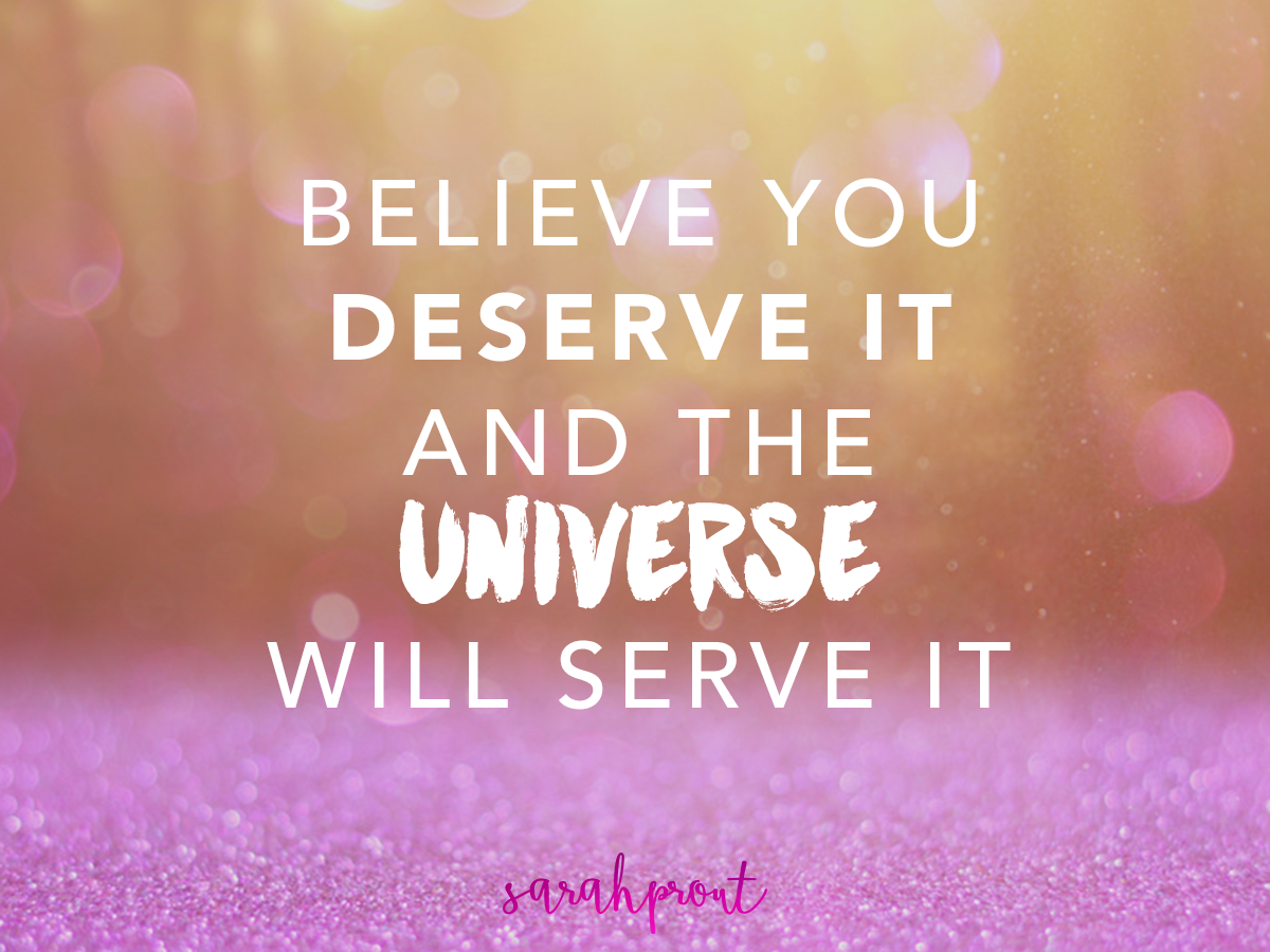 Good Morning Universe Quotes : If you believe deserve it the universe will serve