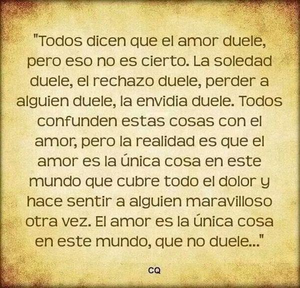 El amor es la única cosa en el mundo que no duele.