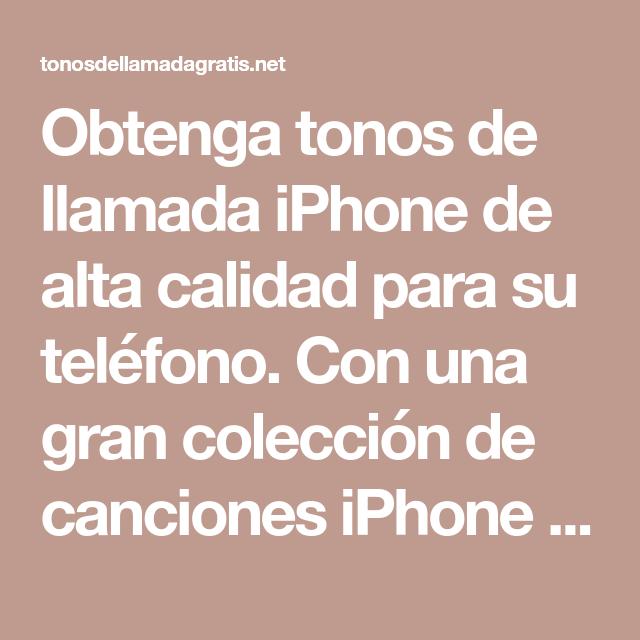 Obtenga Tonos De Llamada Iphone De Alta Calidad Para Su Teléfono Con Una Gran Colección De Cancion Tonos Para Whatsapp Tonos De Llamadas Sonidos Para Whatsapp