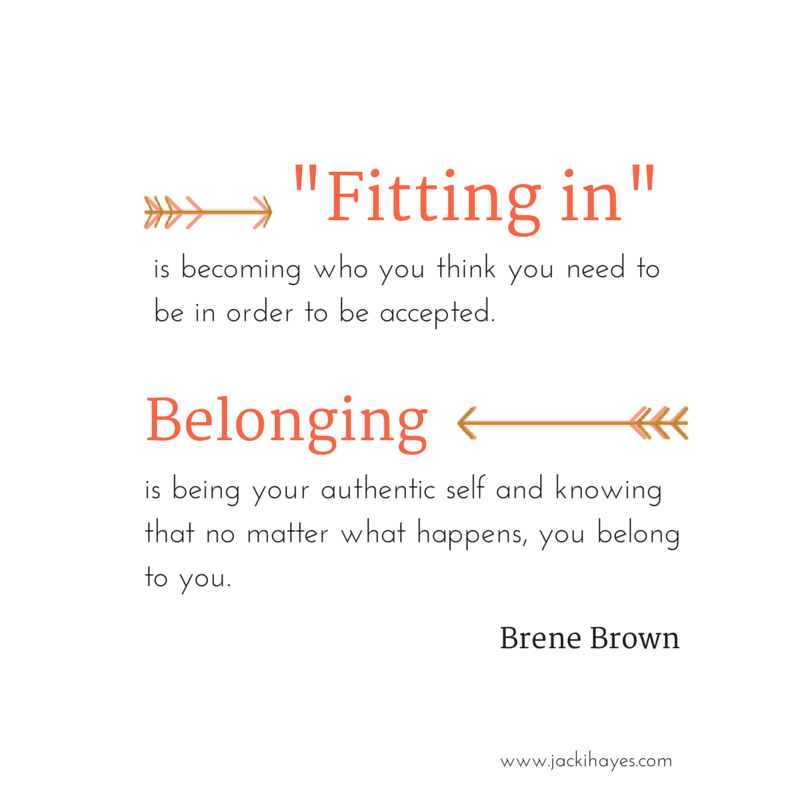 I Don T Fit In Anywhere Quotes: Belonging Vs. Fitting In >> JackiHayes.com
