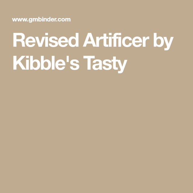 Revised Artificer By Kibble's Tasty