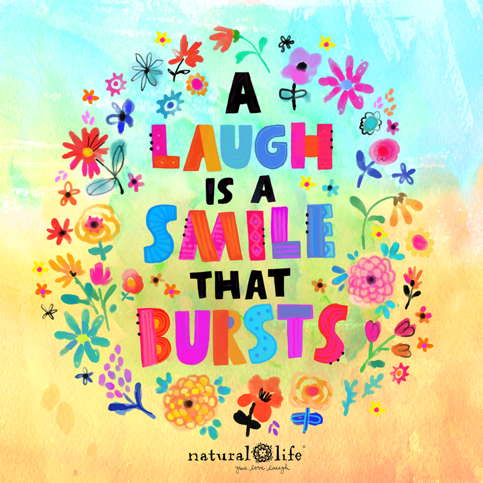 A Laugh Is A Smile That Bursts Naturallife Naturallifehappy Natural Life Quotes Natural Life Inspirational Words