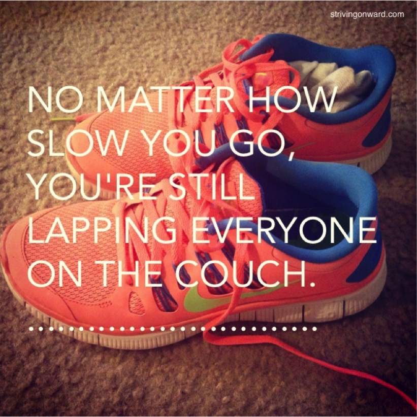 """""""No matter how slow you go, you're still lapping everyone on the couch."""" - Anonymous   More amazing #quotes on @Striving Onward instagram!"""