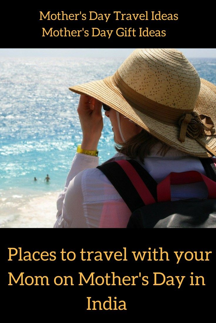 Travel Ideas Gift Places To With Your Mom On Mother S Day Pinterest Gifts Weekend Getaways And India