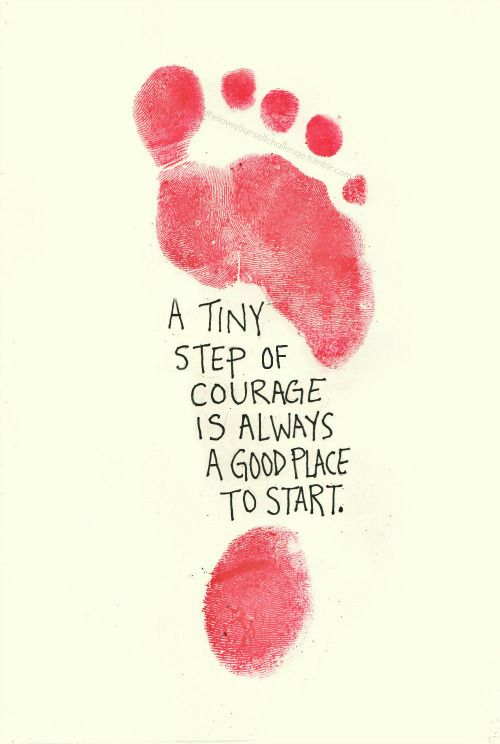 Positive Quote: A Tiny Step Of Courage Is Always A Good Place To Start.