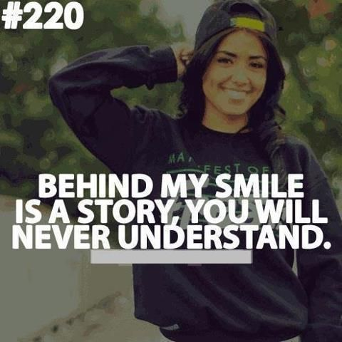 behind my smile is a story, you will never understand
