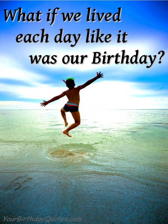 Live life like it's always your Birthday (quotes about ...
