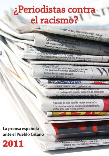 ¿Periodistas contra el racismo? : la prensa española ante el pueblo gitano. 2011 / investigación-acción realizada por Unión Romaní; dirección Juan de Dios Ramírez-Heredia