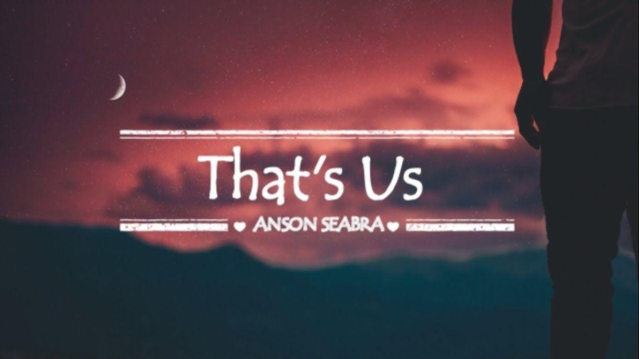 That S Us Anson Seabra Lyrics Lyrics Music Lyrics Songs