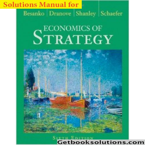 Download economics of strategy 6th edition solution manual by download economics of strategy 6th edition solution manual by besanko dranove schaefer shanley this is solutions manual for economics of strategy 6th fandeluxe