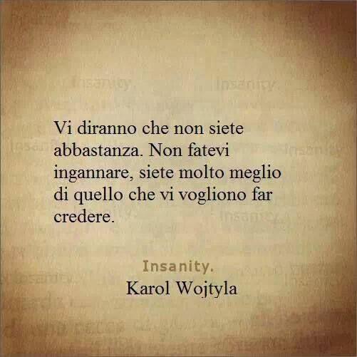 Frasi Matrimonio Karol Wojtyla.Vi Diranno Che Non Siete Abbastanza Non Fatevi Ingannare Siete