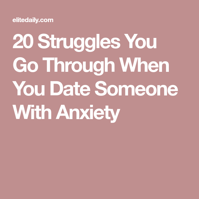 20 Struggles When Dating Someone With Anxiety