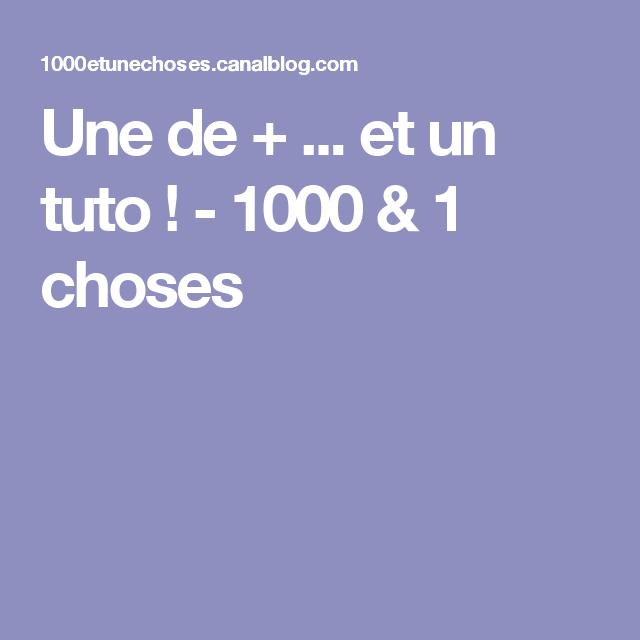 Une de + ... et un tuto ! - 1000 & 1 choses