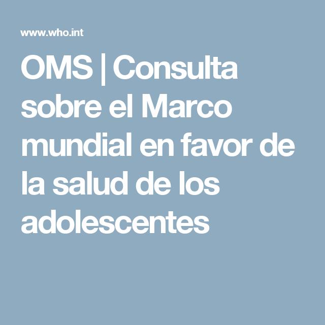 OMS   Consulta sobre el Marco mundial en favor de la salud de los adolescentes