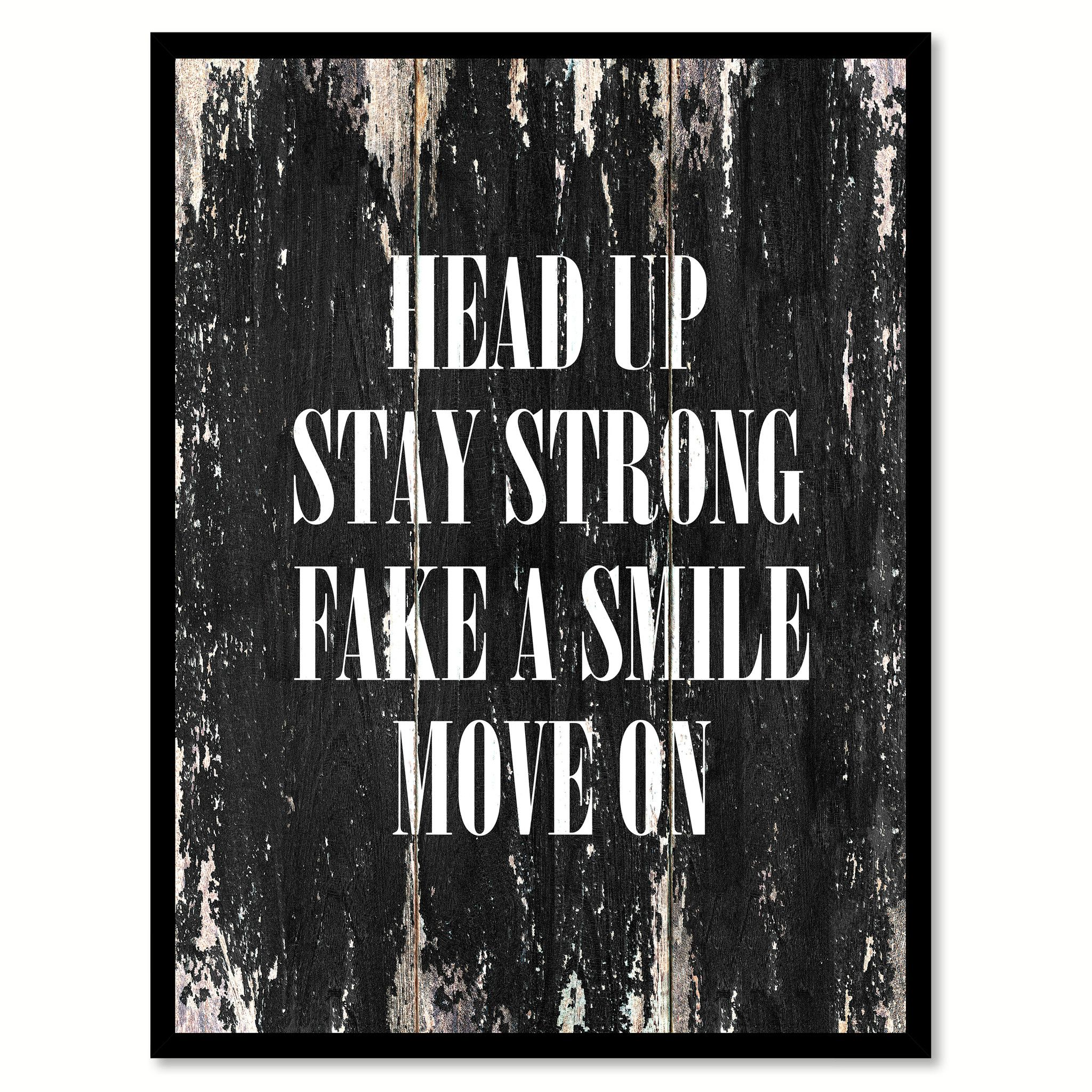 Head Up Stay Strong Fake A Smile Move On Motivational Quote Saying