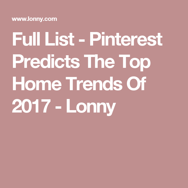 Full List - Pinterest Predicts The Top Home Trends Of 2017 - Lonny