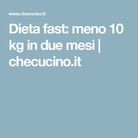 dieta dimagrante in due mesi 10 chili