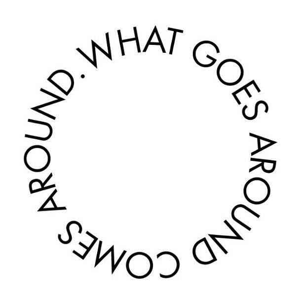 What Goes Around Comes Around Or Making >> What Goes Around Comes Around So Make It Nice Quotes