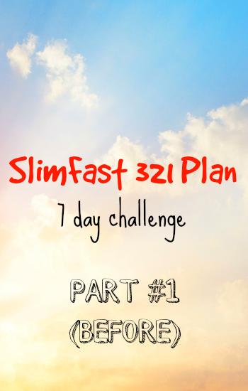 SlimFast 321 Plan: 7 Day Challenge - Part #1 (Before