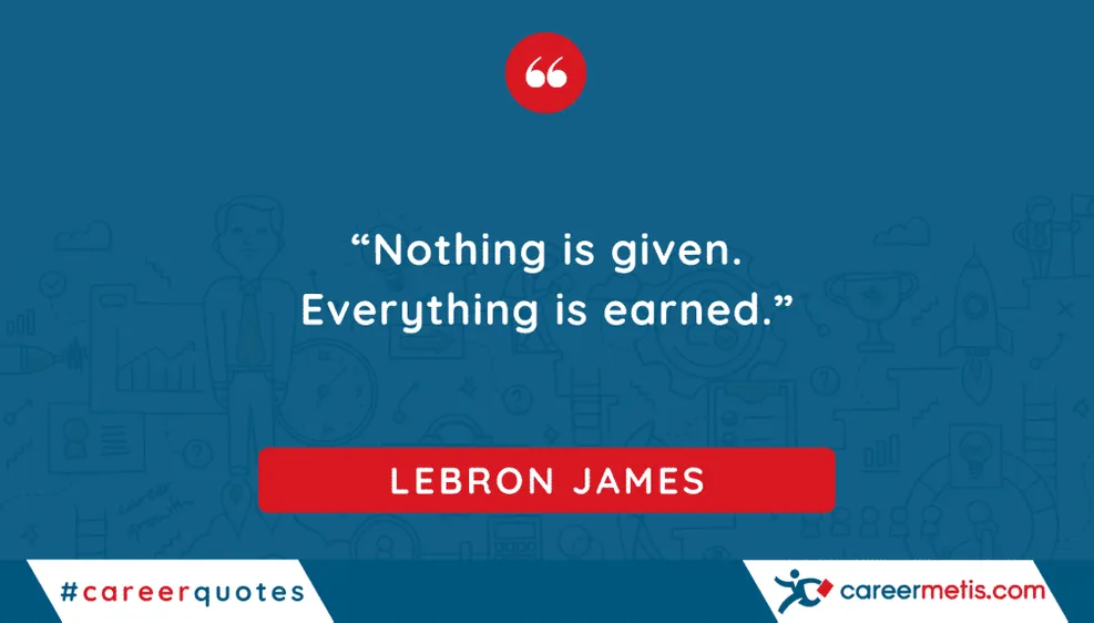"""Nothing is given. Everything is earned.""  LEBRON JAMES  careerquotes dailyquotes #quoteoftheday #motivation #success #inspiration #quotes #business #entrepreneur #business #careers #careeradvice #goals #mindset #successquotes #successful #success"