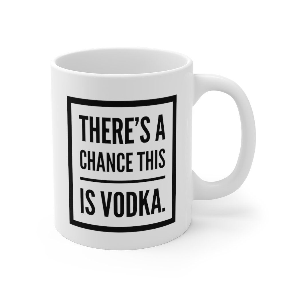 There S A Chance This Is Vodka Funny Quotes Sayings Coffee Mug 11oz Vodka Humor Mugs Funny Quotes