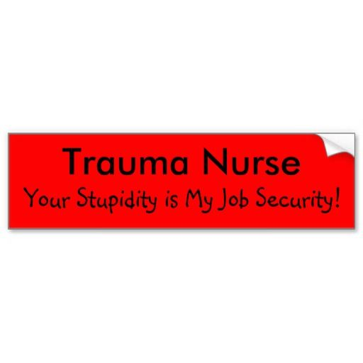 Trauma nurse your stupidity is my job security car bumper sticker